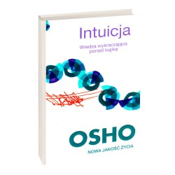 Intuicja. Wiedza wykraczająca ponad logikę - OSHO