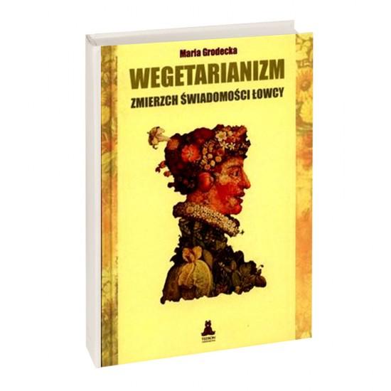 Wegetarianizm - Zmierzch Świadomości Łowcy - Maria Grodecka