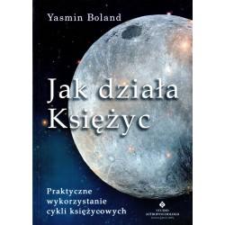 Jak działa Księżyc. Praktyczne wykorzystanie cykli księżycowych - Yasmin Boland