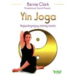 Yin Joga. Najspokojniejszy trening świata - Bernie Clark