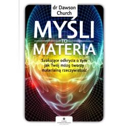 Myśli to materia. Twój mózg tworzy materialną rzeczywistość - dr Dawson Church