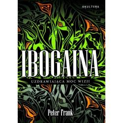 Ibogaina. Uzdrawiająca moc wizji - Peter Frank