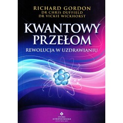 Kwantowy przełom. Rewolucja w uzdrawianiu - dr C. Duffield R. Gordon dr V. Wickhorst