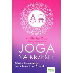 Joga na krześle. Zdrowie i równowaga bez wstawania w 10 minut - Kristin McGee