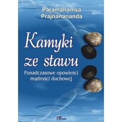 Paramahamsa Prajnanananda - Kamyki ze stawu - Ponadczasowe opowieści mądrości duchowej