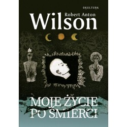 Moje życie po śmierci - Robert Anton Wilson