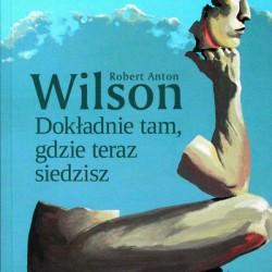 Dokładnie tam, gdzie teraz siedzisz - Robert Anton Wilson