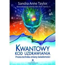 Kwantowy kod uzdrawiania. Prosta technika zmiany świadomości - S.A. Taylor