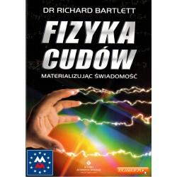 Fizyka cudów. Materializując świadomość - Bartlett Richard