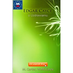 Edgar Cayce o uzdrawianiu - M. E. Carter, W. McGarey