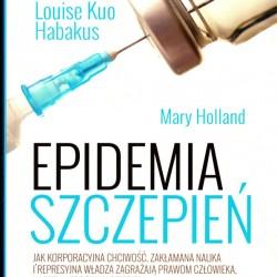 Epidemia szczepień. Jak korporacyjna chciwość, zakłamana nauka i represyjna władza - Mary Holland