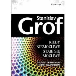Stanislav Grof - Kiedy niemożliwe staje się możliwe