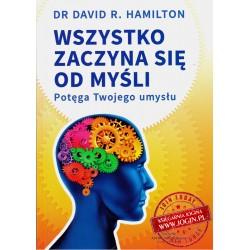 Wszystko Zaczyna się od Myśli Potęga Twojego Umysłu - DR DAVID R. HAMILTON