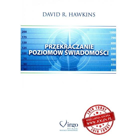 DAVID R HAWKINS - Przekraczanie Poziomów Świadomości