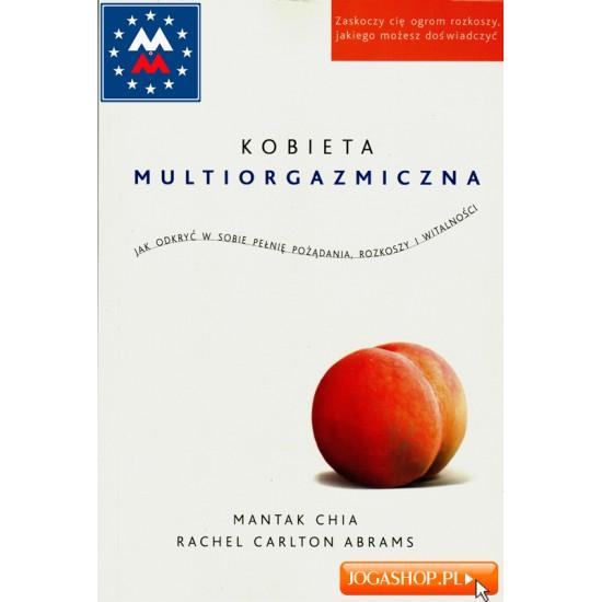 Kobieta multiorgazmiczna - Mantak Chia, Rachel Carlton Abrams