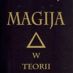 Aleister Crowley - MAGIJA w teorii i praktyce