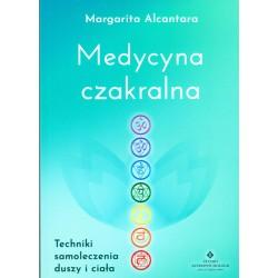 Medycyna czakralna. Techniki samoleczenia duszy i ciała - Margarita Alcantara