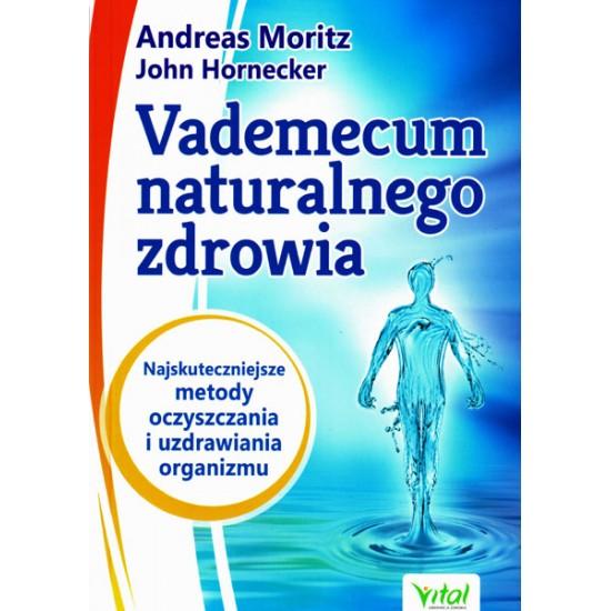Vademecum naturalnego zdrowia - Andreas Moritz John Hornecker