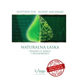 MATTHEW FOX RUPERT SHELDRAKE - Naturalna Łaska dialogi o nauce i duchowości