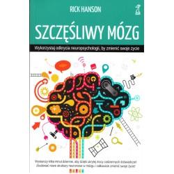 Szczęśliwy mózg. Wykorzystaj odkrycia neuropsychologii, by zmienić swoje życie - Hanson Rick