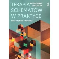 TERAPIA SCHEMATÓW W PRAKTYCE Praca z trybami schematów - Arnoud Arntz , Gitta Jacob