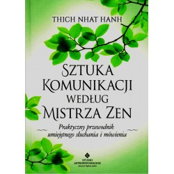 Sztuka Komunikacji wg Mistrza Zen - THICH NHAT HANH