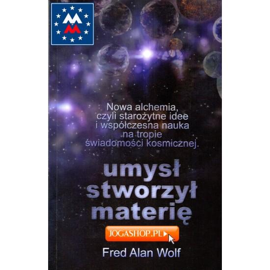 Umysł stworzył materię - Fred Alan Wolf